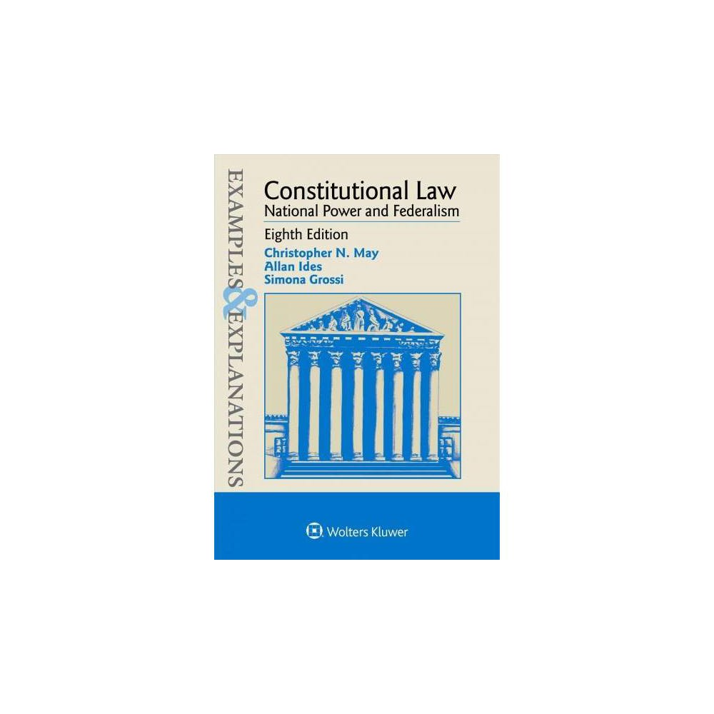 Constitutional Law : National Power and Federalism - 8 (Paperback) Examples and Explanations: Constitutional Law: National Power and Federalism features straightforward, informal text that is never simplistic. Its unique, time-tested Examples and Explanations pedagogy combines textual material with well-written and comprehensive examples, explanations, and questions. A problem-oriented guide, it takes students through the principal doctrines of constitutional law covered in a typical course. The unique, time-tested Examples and Explanations series is invaluable for students learning the subject from the first day of class until the last review before the final exam. Each guide: Presents relevant case law in a conversational style laced with humor Provides hypotheticals similar to those presented in class Helps students learn new material by working through chapters that explain each topic in simple language Provides valuable opportunity to study for the final exam by reviewing the hypotheticals as well as the structure and reasoning behind the corresponding analysis Works with all the major casebooks and suits any class on a given topic Remains a favorite among law school students and is often recommended by professors New to the Eighth Edition: Updated examples and explanations Roughly 25 important new decisions from the Supreme Court's 2016, 2017, and 2018 terms such as Trump v. Hawaii; South Dakota v. Wayfair, Inc.; Sessions v. Morales-Santana; Minnesota Voters Alliance v. Mansky; Murphy v. NCAA; Patchak v. Zinke; Trinity Lutheran Church of Columbia, Inc. v. Comer