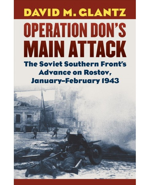 Operation Don's Main Attack : The Soviet Southern Front's Advance on Rostov, January-February 1943 - image 1 of 1