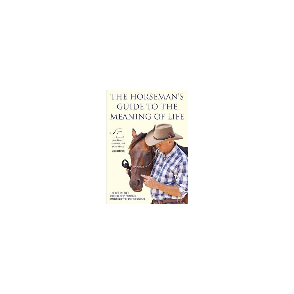 Horseman's Guide to the Meaning of Life : Lessons I've Learned from Horses, Horsemen, and Other Heroes