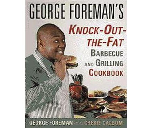 George Foreman's Knock-Out-The-Fat Barbecue and Grilling Cookbook (Paperback) (George Foreman & Cherie - image 1 of 1