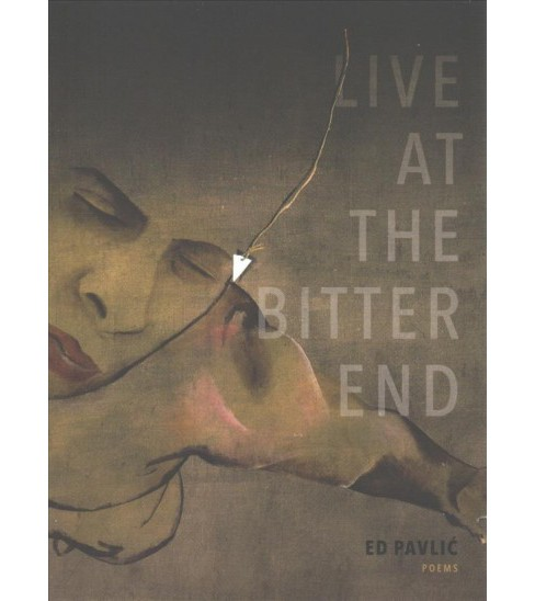 Live at the Bitter End : A Trial by Opera -  by Ed Pavlic (Paperback) - image 1 of 1
