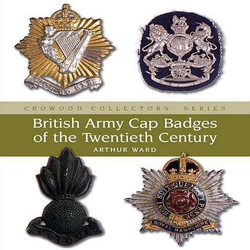 British Army Cap Badges of the Twentieth Century - (Crowood Collectors') by  Arthur Ward (Hardcover) - image 1 of 1