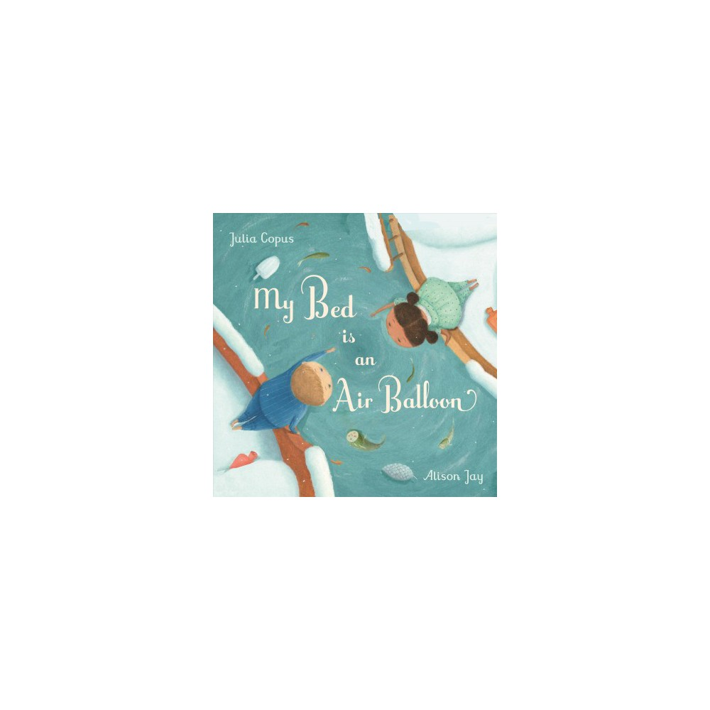My Bed Is an Air Balloon - by Julia Copus (Hardcover)