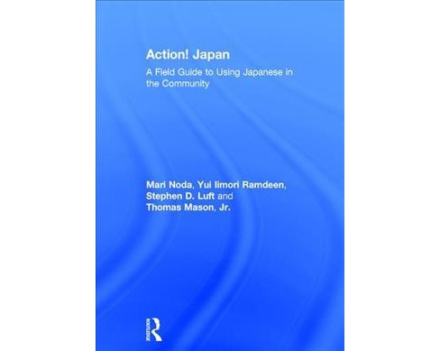 Action! Japan : A Field Guide to Using Japanese in the Community -  Bilingual (Hardcover) - image 1 of 1