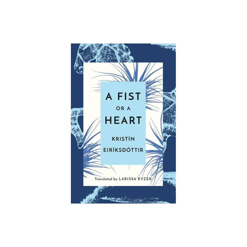 A Fist or a Heart - by Kristin Eiriksdottir (Paperback)