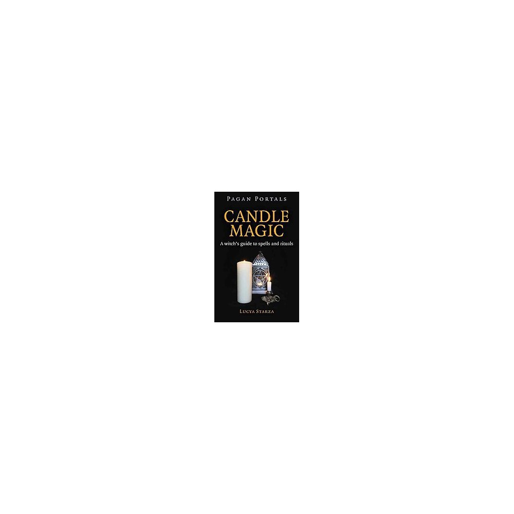 Candle Magic : A Witch's Guide to Spells and Rituals (Paperback) (Lucya Starza)