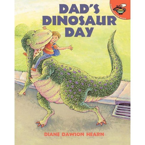 Dad's Dinosaur Day - by  Diane Dawson Hearn (Paperback) - image 1 of 1