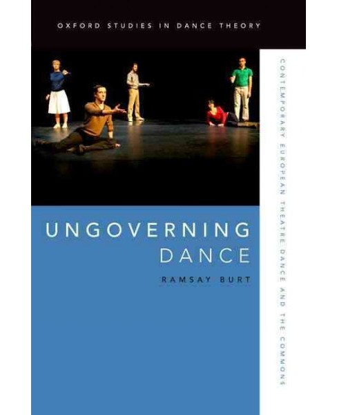 Ungoverning Dance : Contemporary European Theatre Dance and the Commons (Paperback) (Ramsay Burt) - image 1 of 1