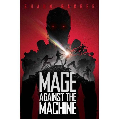 Mage Against the Machine - by  Shaun Barger (Paperback) - image 1 of 1
