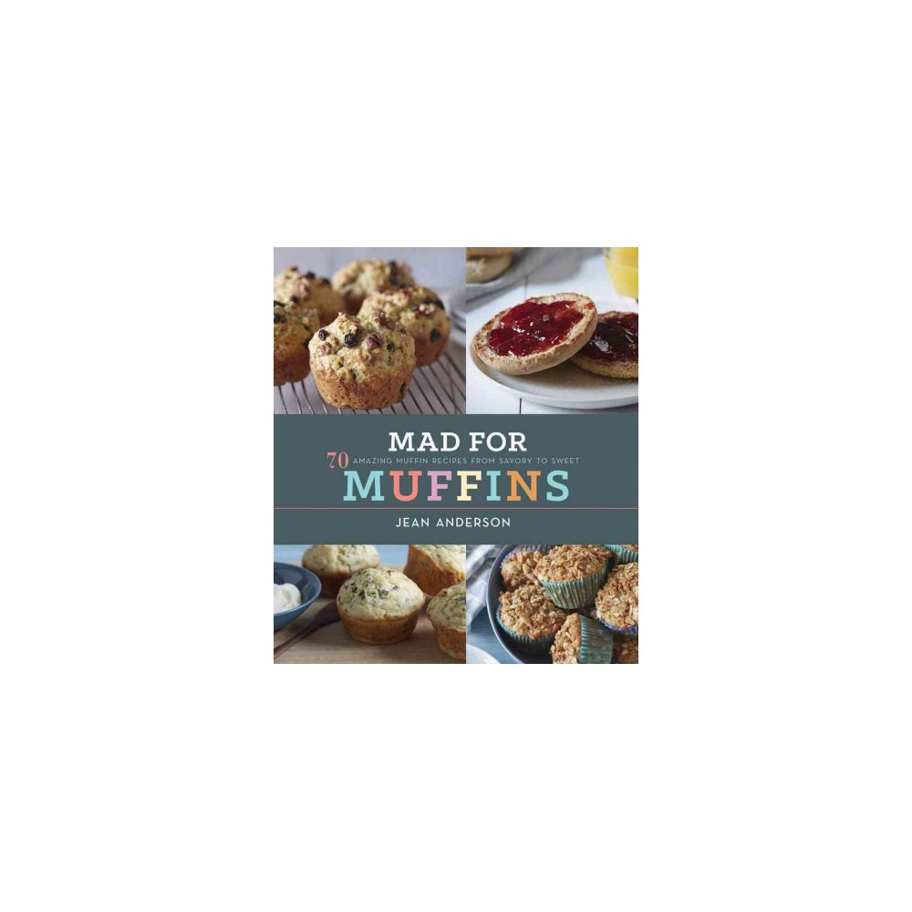 Mad for Muffins : 70 Amazing Muffin Recipes from Savory to Sweet (Hardcover) (Jean Anderson)