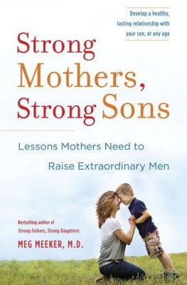 Strong Mothers, Strong Sons (Hardcover) by Meg M.D. Meeker