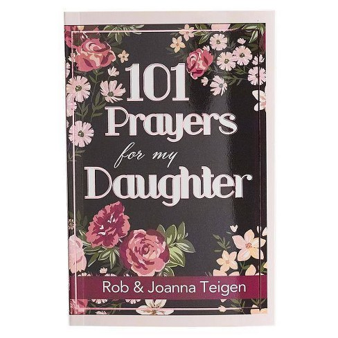 101 Prayers for My Daughter - by  Rob & Joanna Teigen (Paperback) - image 1 of 1