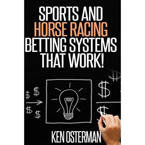 Sports and Horse Racing Betting Systems That Work! - by Ken Osterman  (Paperback)