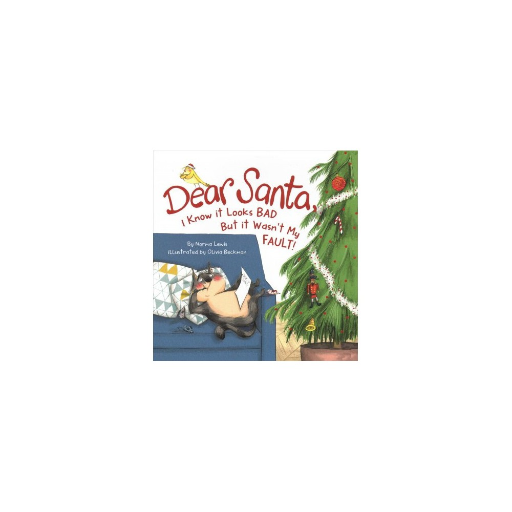 Dear Santa, I Know It Looks Bad but It Wasn't My Fault! - by Norma Lewis (Hardcover)