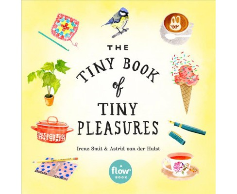 Tiny Book of Tiny Pleasures (Paperback) (Irene Smit & Astrid Van Der Hulst) - image 1 of 1