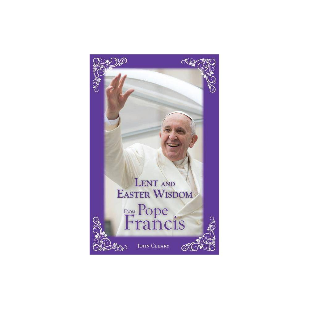 Lent And Easter Wisdom From Pope Francis By John Cleary Paperback