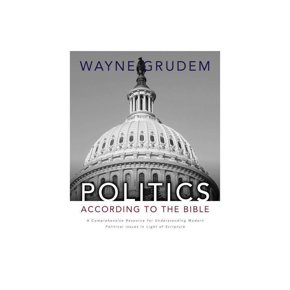 Politics - According to the Bible - by Wayne A Grudem (Hardcover) Coupons