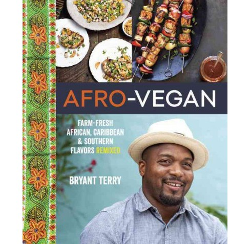 Afro-Vegan : Farm-Fresh African, Caribbean & Southern Flavors Remixed (Hardcover) (Bryant Terry) - image 1 of 1