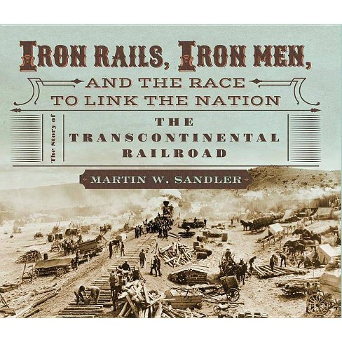 Iron Rails, Iron Men, and the Race to Link the Nation: The Story of the Transcontinental Railroad - image 1 of 1
