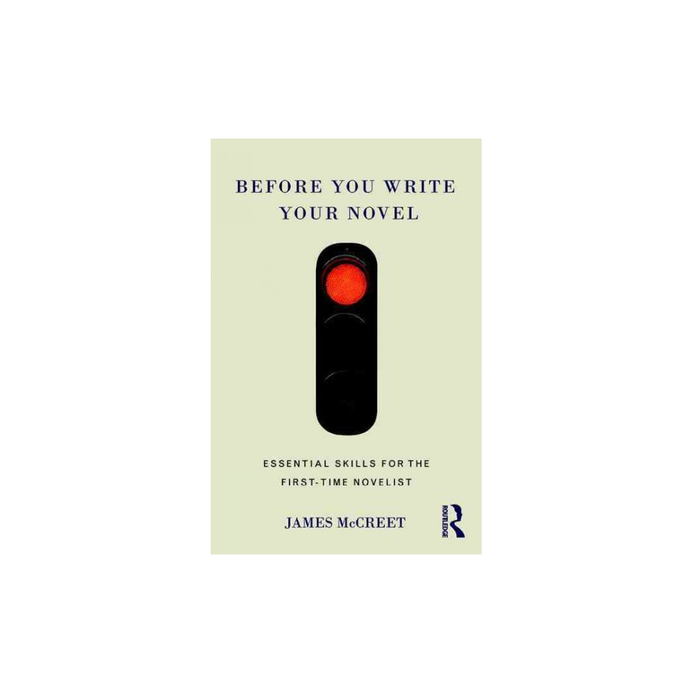 Before You Write Your Novel : Essential Skills for the First-Time Novelist (Reprint) (Paperback) (James
