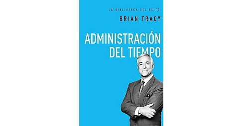 Administración del tiempo / Time management (Hardcover) (Brian Tracy) - image 1 of 1