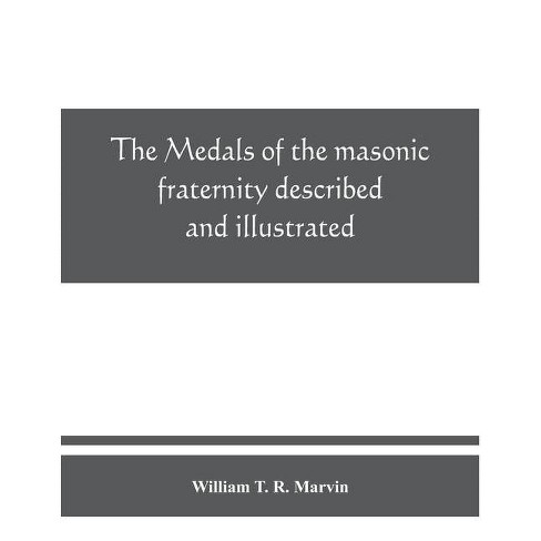 The medals of the masonic fraternity described and illustrated - by  William T R Marvin (Paperback) - image 1 of 1