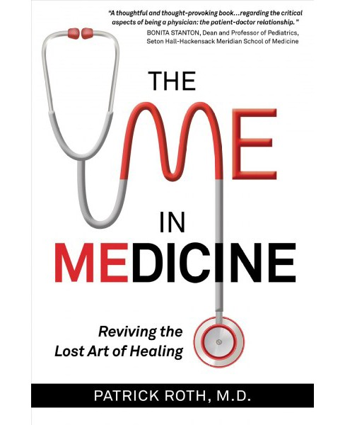 Me in Medicine : Reviving the Lost Art of Healing -  by M.d. Patrick Roth (Paperback) - image 1 of 1