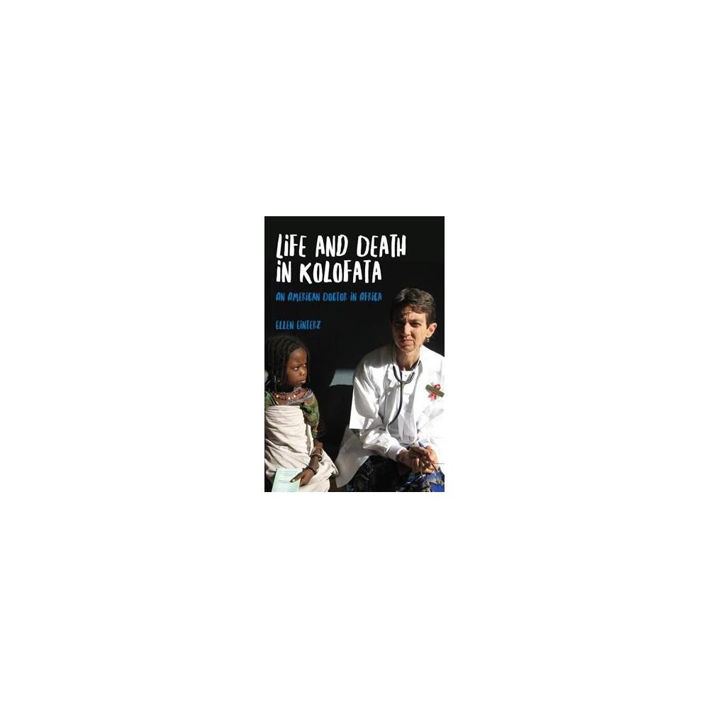 Life and Death in Kolofata : An American Doctor in Africa - by Ellen Einterz (Paperback)