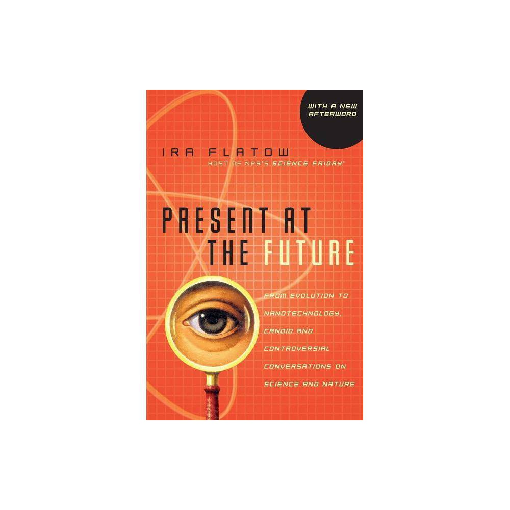 Present At The Future By Ira Flatow Paperback