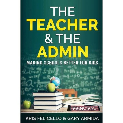 The Teacher & The Admin - by  Kris Felicello & Gary Armida (Paperback) - image 1 of 1