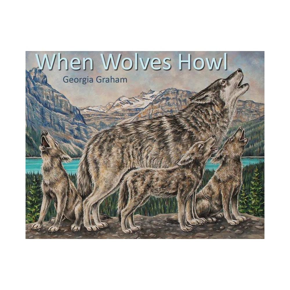 When Wolves Howl - by Georgia Graham (Hardcover) Buy