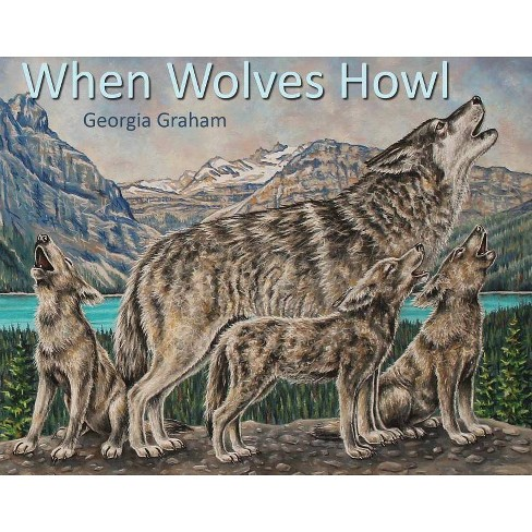 When Wolves Howl - by  Georgia Graham (Hardcover) - image 1 of 1