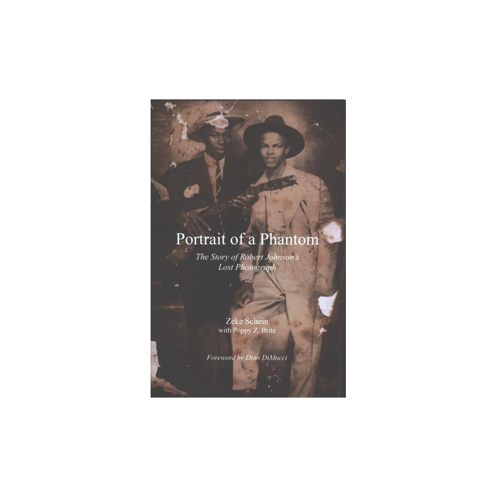 Portrait of a Phantom : The Story of Robert Johnson's Lost Photograph (Hardcover) (Zeke Schein &