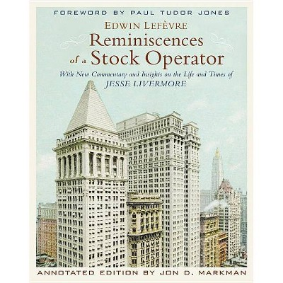 Reminiscences of a Stock Operator - Annotated by  Edwin Lefèvre & Jon D Markman (Hardcover)