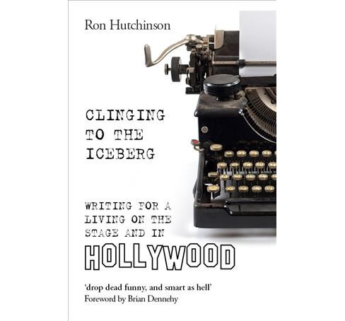 Clinging to the Iceberg : Writing for a Living on the Stage and in Hollywood -  (Paperback) - image 1 of 1