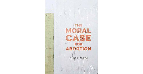 Moral Case for Abortion (Hardcover) (Ann Furedi) - image 1 of 1