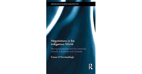 Negotiations in the Indigenous World : Aboriginal Peoples and the Extractive Industry in Australia and - image 1 of 1