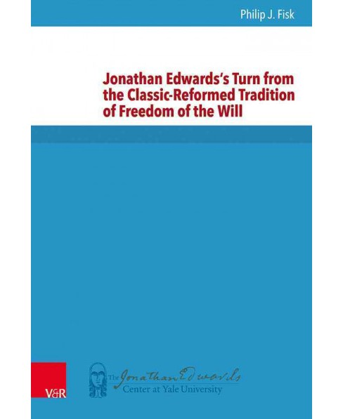 Jonathan Edwards's Turn from the Classic-Reformed Tradition of Freedom of the Will (Hardcover) (Philip - image 1 of 1