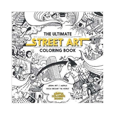 Ultimate Street Art Coloring Book : Urban Art & Murals From Around ...