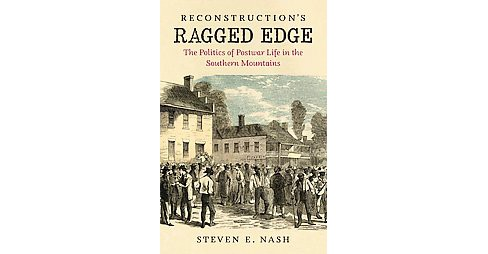 Reconstruction's Ragged Edge : The Politics of Postwar Life in the Southern Mountains (Hardcover) - image 1 of 1