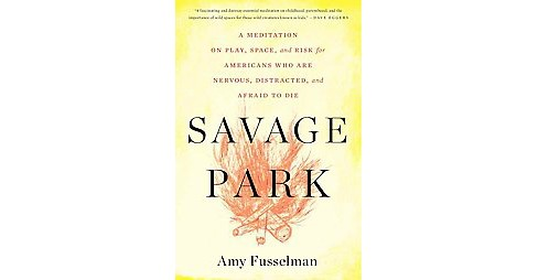 Savage Park (Reprint) (Paperback) (Amy Fusselman) - image 1 of 1