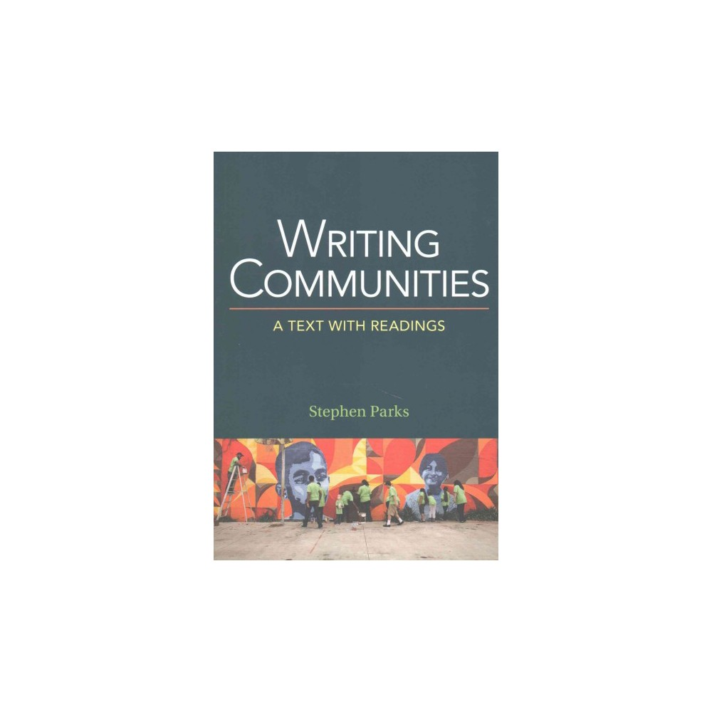 Writing Communities : A Text with Readings (Paperback) (Stephen Parks)