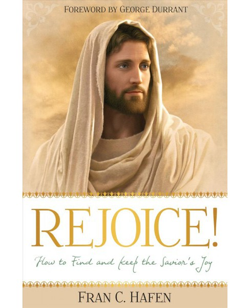 Rejoice! : How to Find and Keep the Savior's Joy (Paperback) (Fran Hafen) - image 1 of 1