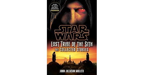 Lost Tribe of the Sith : The Collected Stories (Paperback) (John Jackson Miller) - image 1 of 1