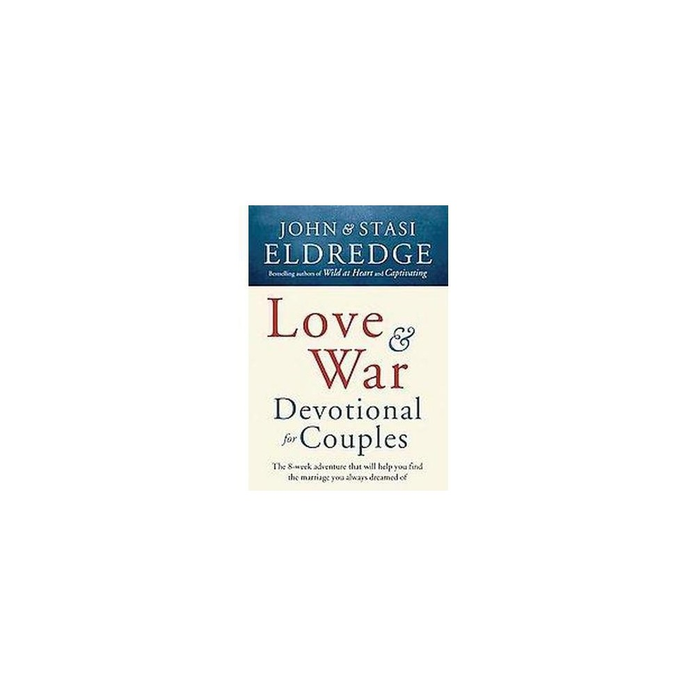 Love and War Devotional for Couples : The Eight-week Adventure That Will Help You Find the Marriage You