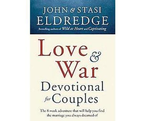 Love and War Devotional for Couples : The Eight-week Adventure That Will Help You Find the Marriage You - image 1 of 1