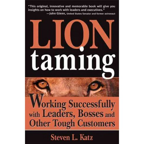 Lion Taming : Working Successfully With Leaders, Bosses, And Other Tough Customers (Paperback) (Steven - image 1 of 1