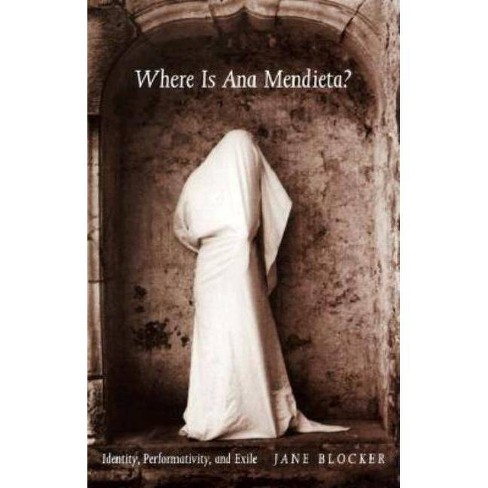 Where Is Ana Mendieta? - by  Jane Blocker (Paperback) - image 1 of 1