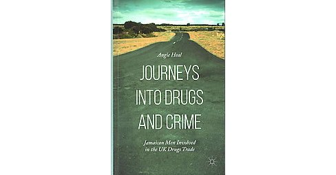 Journeys into Drugs and Crime : Jamaican Men Involved in the UK Drugs Trade (Hardcover) (Angie Heal) - image 1 of 1