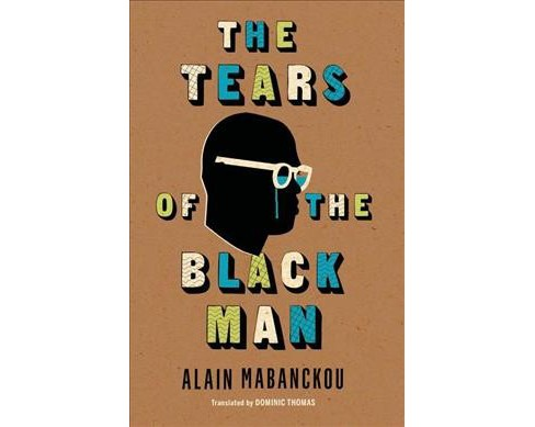 Tears of the Black Man -  (Global African Voices) by Alain Mabanckou (Paperback) - image 1 of 1